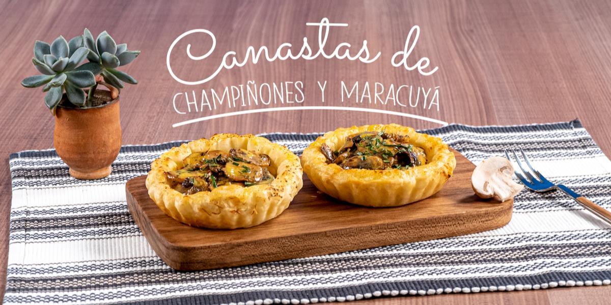 CANASTAS DE CHAMPIÑONES Y MARACUYA